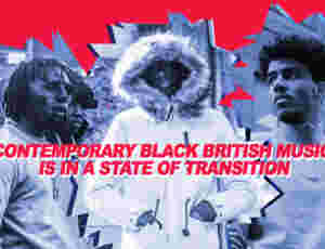Contemporary Black British Music Is In A State Of Transition