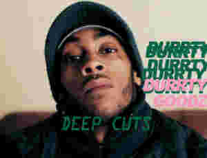 Deep Cuts: Durrty Goodz