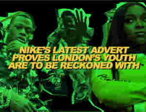Nike's Latest Advert Proves London's Youth Are To Be Reckoned With