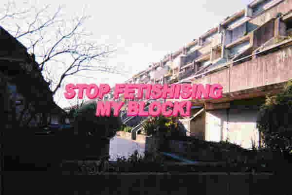 Stop Fetishising My Block!