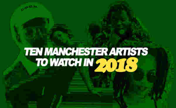 Ten Manchester Artists To Watch In 2018