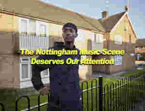 The Nottingham Music Scene Deserves Our Attention